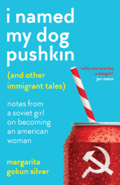 I Named My Dog Pushkin (And Other Immigrant Tales)