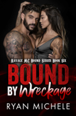 Bound by Wreckage (Ravage MC Bound Series Book Six)
