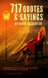 717 Quotes Sayings Of Robin Sacredfire Empowering Quotes Sayings And Life Lessons That Will Inspire You To Succeed