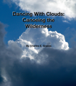 Dancing With Clouds:Canoeing The Wilderness