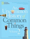 An Uncommon History Of Common Things Volume 2