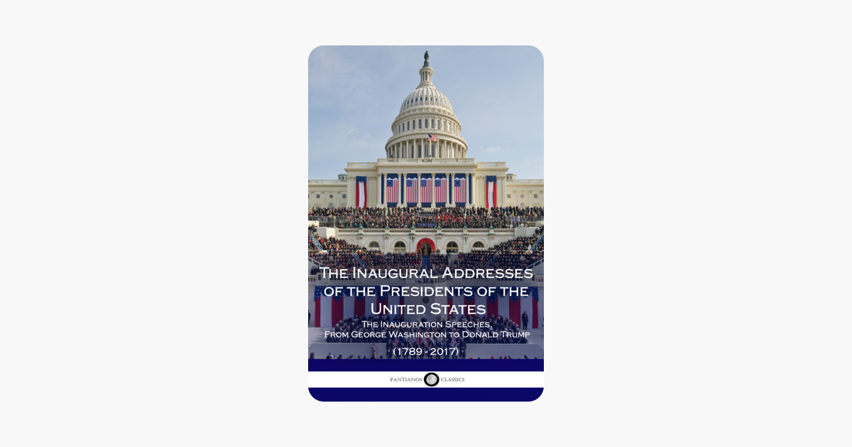 The Inaugural  Addresses of the Presidents of the United States of America - The US Presidents