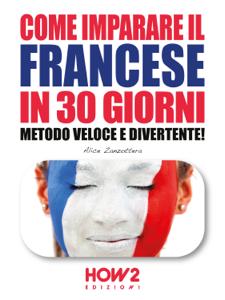 COME IMPARARE IL FRANCESE IN 30 GIORNI. Metodo Veloce e Divertente! Libro Cover