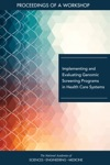 Implementing And Evaluating Genomic Screening Programs In Health Care Systems