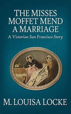 The Misses Moffet Mend a Marriage: A Victorian San Francisco Story pdf Download