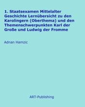 1. Staatsexamen Mittelalter Geschichte Lernübersicht Zu Den Karolingern (Oberthema) Und Den Themenschwerpunkten Karl Der Große Und Ludwig Der Fromme