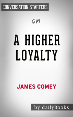 A Higher Loyalty:  Truth, Lies and Leadership by James Comey:  Conversation Starters - dailyBooks book