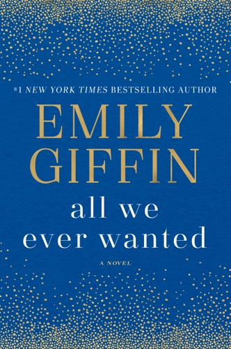 All We Ever Wanted - Emily Giffin - Emily Giffin