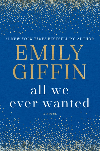 All We Ever Wanted - Emily Giffin book cover