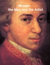 Mozart The Man And The Artist As Revealed In His Own Words