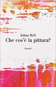 Che cos'è la pittura? da Julian Bell