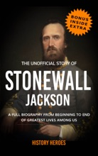 Stonewall Jackson: The Biography (A Complete Life From Beginning To The End)