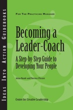 Becoming a Leader Coach: A Step-by-Step Guide to Developing Your People
