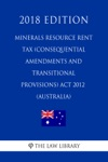 Minerals Resource Rent Tax Consequential Amendments And Transitional Provisions Act 2012 Australia 2018 Edition