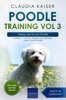 Poodle Training Vol 3 – Taking care of your Poodle: Nutrition, common diseases and general care of your Poodle