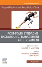 Post-Polio Syndrome: Background, Management and Treatment , An Issue of Physical Medicine and Rehabilitation Clinics of North America, E-Book