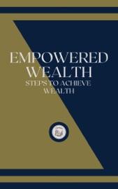 Download EMPOWERED WEALTH: STEPS TO ACHIEVE WEALTH