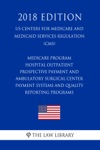 Medicare Program - Hospital Outpatient Prospective Payment And Ambulatory Surgical Center Payment Systems And Quality Reporting Programs Etc US Centers For Medicare And Medicaid Services Regulation CMS 2018 Edition