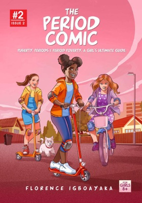 The Period Comic 2. Puberty, Periods, Period Poverty, A Girl's Ultimate Guide