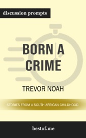 Born a Crime: Stories from a South African Childhood by Trevor Noah (Discussion Prompts) PDF Download