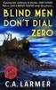 C.A. Larmer - Blind Men Don't Dial Zero artwork