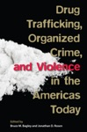 Drug Trafficking Organized Crime And Violence In The Americas Today