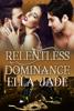 Relentless Dominance - Ella Jade
