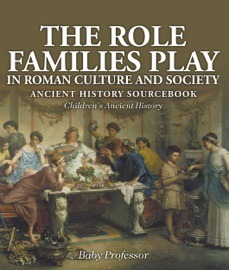 The Role Families Play In Roman Culture And Society Ancient History Sourcebook Children S Ancient History