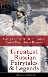 GREATEST RUSSIAN FAIRYTALES & LEGENDS (ILLUSTRATED EDITION): OVER 125 STORIES INCLUDING PICTURE TALES FOR CHILDREN, OLD PETERS RUSSIAN TALES, MUSCOVITE FOLK TALES FOR ADULTS AND FABLES (ANNOTATED EDITION)