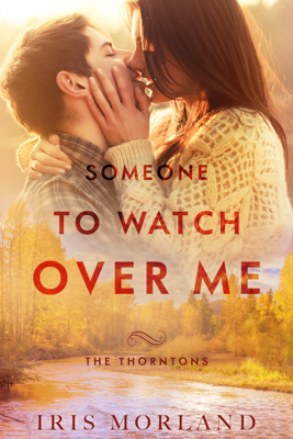 Someone to Watch Over Me (Love Everlasting) (The Thorntons Book 5) - Iris Morland book