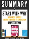 Summary Of Start With Why How Great Leaders Inspire Everyone To Take Action - By Simon Sinek