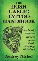 Audrey Nickel - The Irish Gaelic Tattoo Handbook: Authentic Words and Phrases in the Celtic Language of Ireland artwork