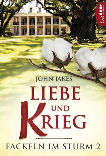 John Jakes - Liebe und Krieg