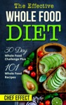 Th Effective Whole Food Diet 30 Day Whole Food Challenge Plus 101 Whole Food Recipes