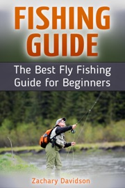 FISHING GUIDE: THE BEST FLY FISHING GUIDE FOR BEGINNERS