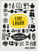 Download and Read Online Live Lagom: Balanced Living, The Swedish Way