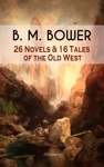 B M BOWER 26 Novels  16 Tales Of The Old West Illustrated