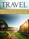 Travel 5 Days In Rome Travel Guide For First-time Visitors Discover The Best Of Italy