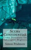 Scuba Confidential: Come Diventare Un Subacqueo Migliore