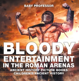 Bloody Entertainment In The Roman Arenas Ancient History Picture Books Children S Ancient History
