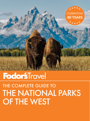 Fodor's The Complete Guide to the National Parks of the West - Fodor's Travel Guides book