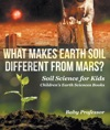 What Makes Earth Soil Different From Mars - Soil Science For Kids  Childrens Earth Sciences Books
