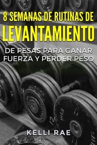 8 Semanas de Rutinas de Levantamiento de Pesas para Ganar Fuerza y Perder Peso Book Cover