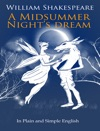 A Midsummer Nights Dream - In Plain And Simple English