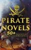 PIRATE NOVELS: 50+ Adventure Classics, Treasure Hunt Tales & Maritime Novels