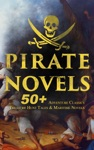 PIRATE NOVELS 50 Adventure Classics Treasure Hunt Tales  Maritime Novels