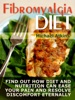 Fibromyalgia Diet: Find Out How Diet And Nutrition Can Ease Your Pain And Resolve Discomfort Eternally