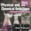 Physical And Chemical Reactions  6th Grade Chemistry Book  Childrens Chemistry Books