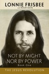 Not By Might Nor By Power The Jesus Revolution 2nd Edition