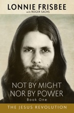 Not By Might Nor By Power: The Jesus Revolution 2nd Edition